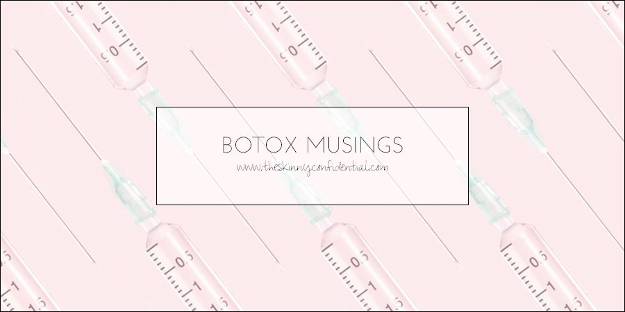 botox musings | by the skinny confidential