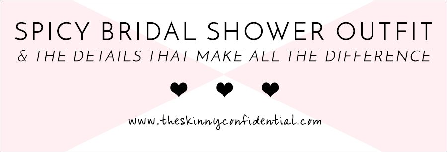 bridal shower outfit - plus a few details that make all the difference | by the skinny confidential
