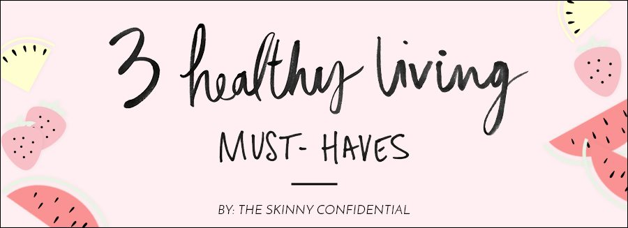 3 healthy living essentials | by the skinny confidential