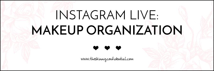 instagram live: makeup organization | by the skinny confidential