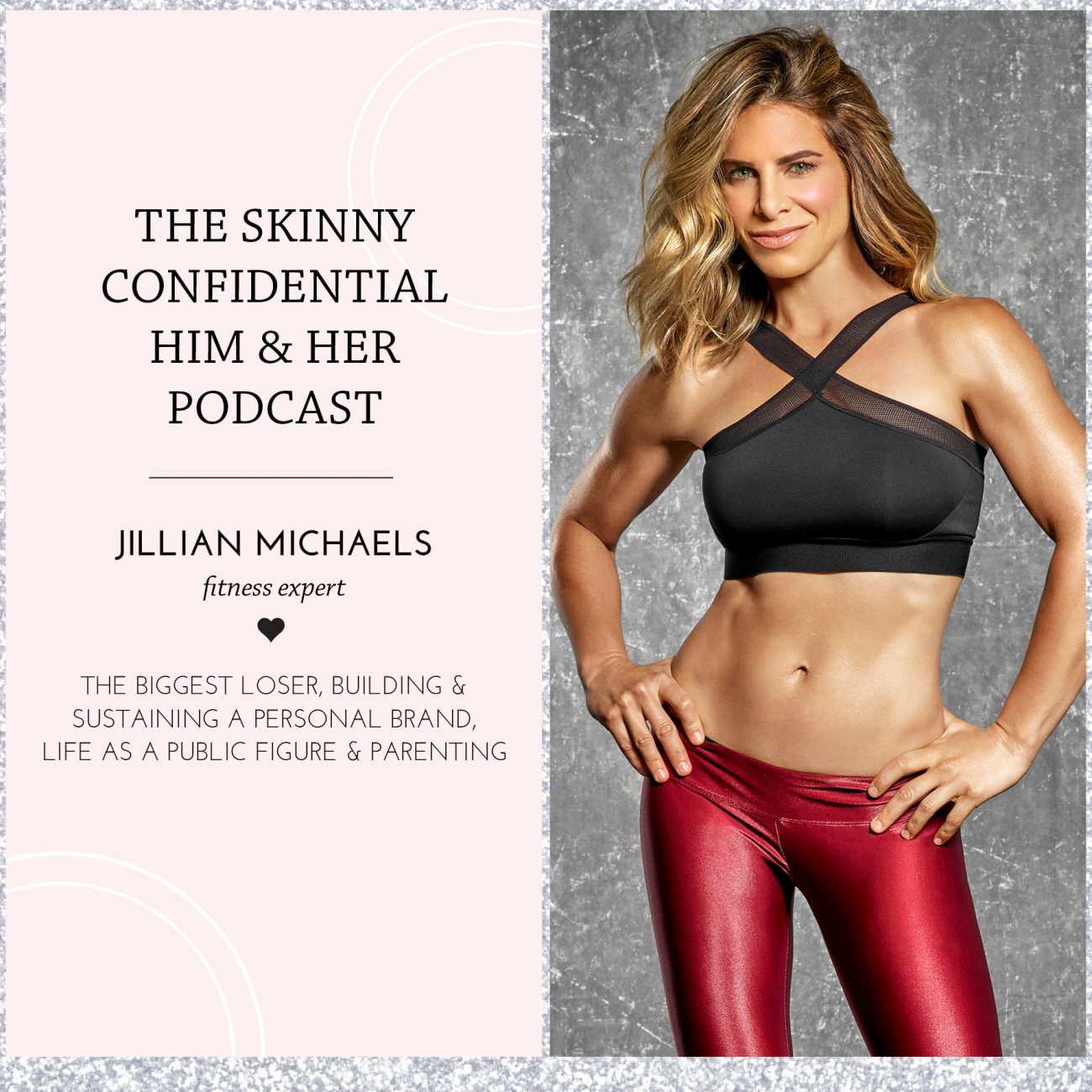 fitness expert jillian michaels podcast by the skinny confidential